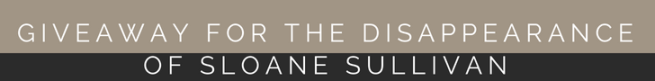 Giveaway for The Disappearance of Sloane Sullivan
