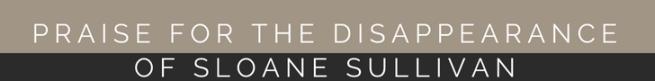 Praise for The Disappearance of Sloane Sullivan